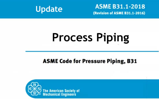 ASME B31.3 – Substantive Changes in the 2018 Edition for Process Piping