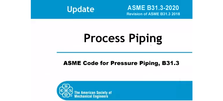 ASME B31.3 Process Piping – Substantive Changes In The 2020 Edition